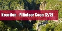 Kroatien 2015 – Plitvicer Seen (2/2)